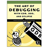 No Starch Press ART OF DEBUGGING WITH GDB