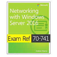 Microsoft Press Exam Ref 70-741 Networking with Windows Server 2016, 1st Edition