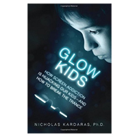 Academic Press Glow Kids: How Screen Addiction Is Hijacking Our Kids-and How to Break the Trance