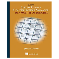 Manning Publications Learn System Center Configuration Manager in a Month of Lunches