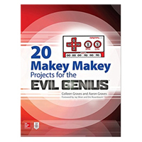 McGraw-Hill 20 Makey Makey Projects for the Evil Genius