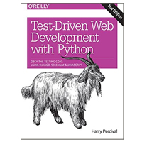 O'Reilly Test-Driven Development with Python : Obey the Testing Goat: Using Django, Selenium, and JavaScript, 2nd Edition