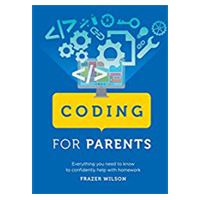 Sterling Publishing Coding for Parents: Everything You Need to Know to Confidently Help with Homework