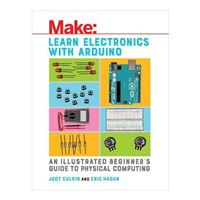 O'Reilly Learn Electronics with Arduino: An Illustrated Beginners Guide to Physical Computing