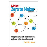 O'Reilly Zero to Maker: A Beginner's Guide to the Skills, Tools, and Ideas of the Maker Movement, 2nd Edition