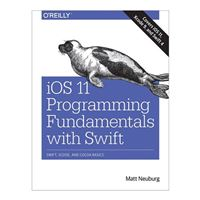 O'Reilly iOS 11 Programming Fundamentals with Swift: Swift, Xcode & Cocoa Basics