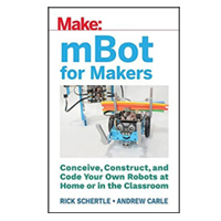 O'Reilly mBot for Makers: Conceive, Construct, and Code Your Own Robots at Home or in the Classroom