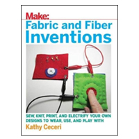 O'Reilly Make: Fiber and Fabric Inventions