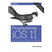 O'Reilly Programming iOS 11: Dive Deep into Views, View Controllers & Frameworks