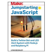 O'Reilly Jumpstarting JavaScript: Build a Twitter Bot and LED Alert System Using Node.js & Raspberry Pi