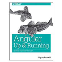 O'Reilly Angular: Up and Running: Learning Angular, Step by Step, 1st Edition